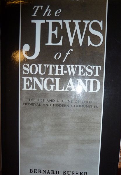 The Jews of South West England: The Rise and Decline of Their Medieval and Modern Communities